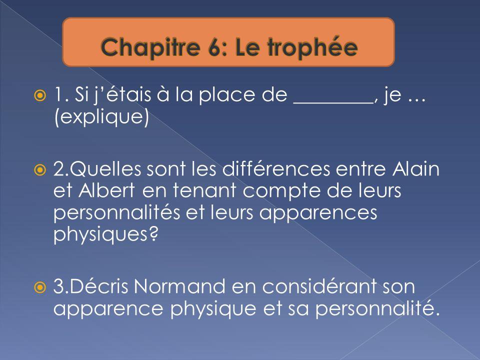 Chapitre 6: Le trophée 1. Si j'étais à la place de ________, je … (explique)