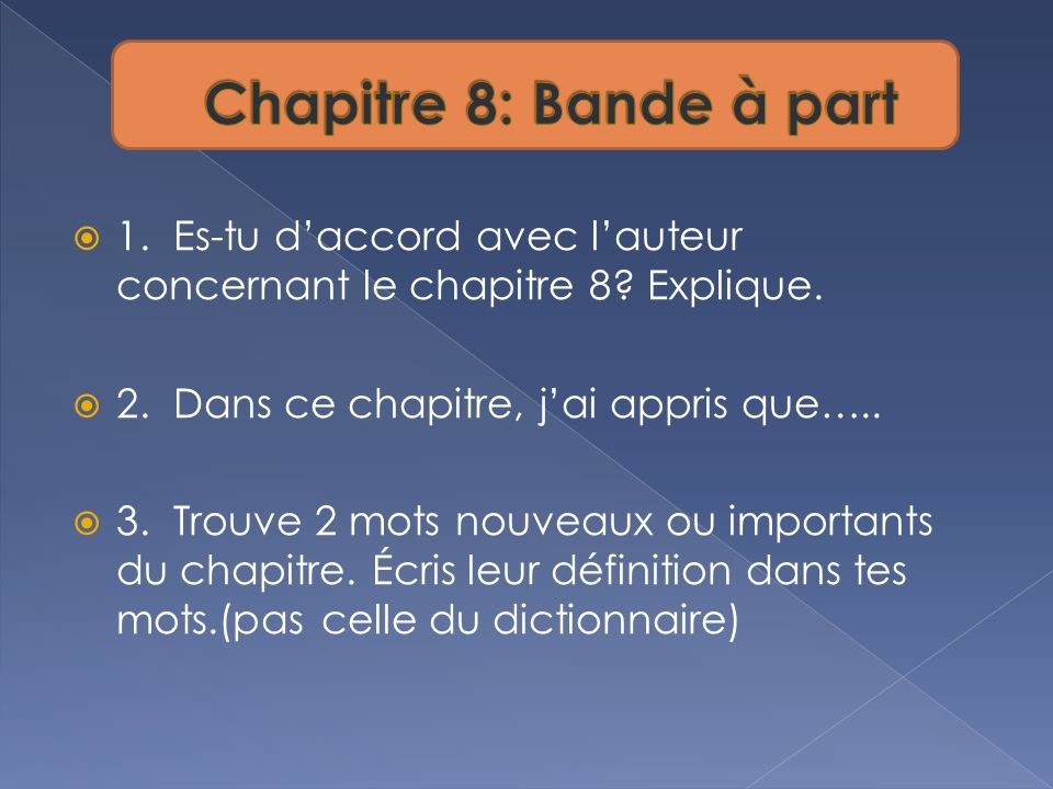 Chapitre 8: Bande à part 1. Es-tu d'accord avec l'auteur concernant le chapitre 8 Explique. 2. Dans ce chapitre, j'ai appris que…..