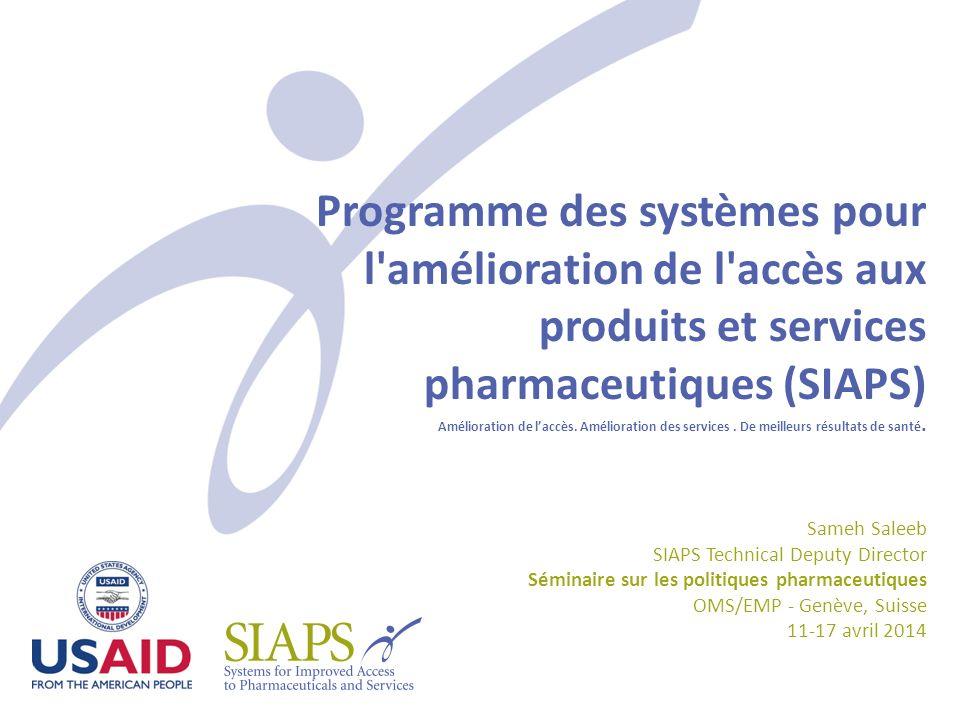 Programme des systèmes pour l amélioration de l accès aux produits et services pharmaceutiques (SIAPS) Amélioration de l'accès. Amélioration des services . De meilleurs résultats de santé.