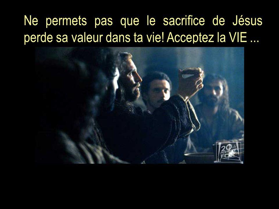 Ne permets pas que le sacrifice de Jésus perde sa valeur dans ta vie
