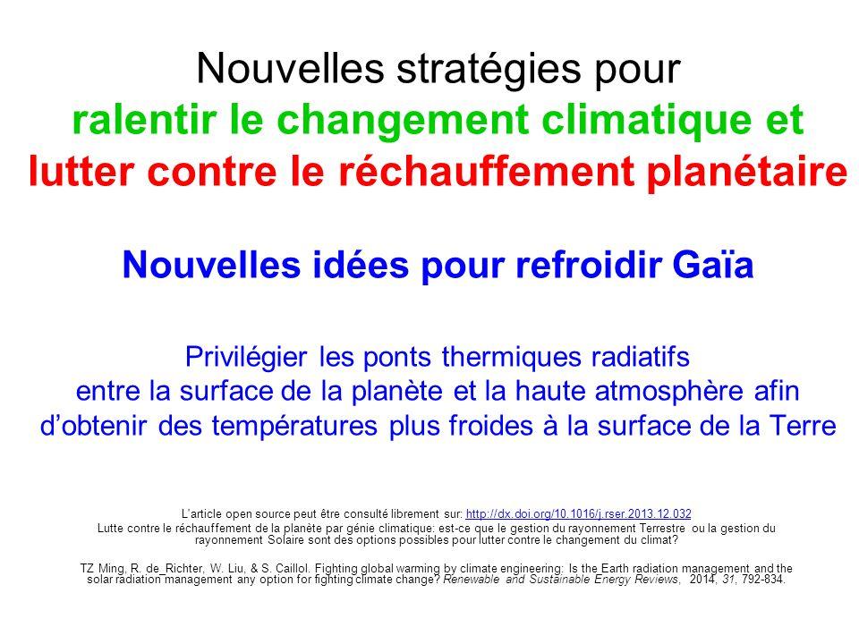 Nouvelles stratégies pour ralentir le changement climatique et lutter contre le réchauffement planétaire Nouvelles idées pour refroidir Gaïa Privilégier les ponts thermiques radiatifs entre la surface de la planète et la haute atmosphère afin d'obtenir des températures plus froides à la surface de la Terre