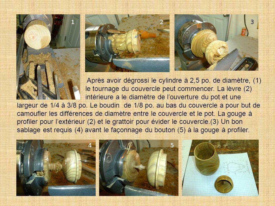 Après avoir dégrossi le cylindre à 2,5 po. de diamètre, (1)
