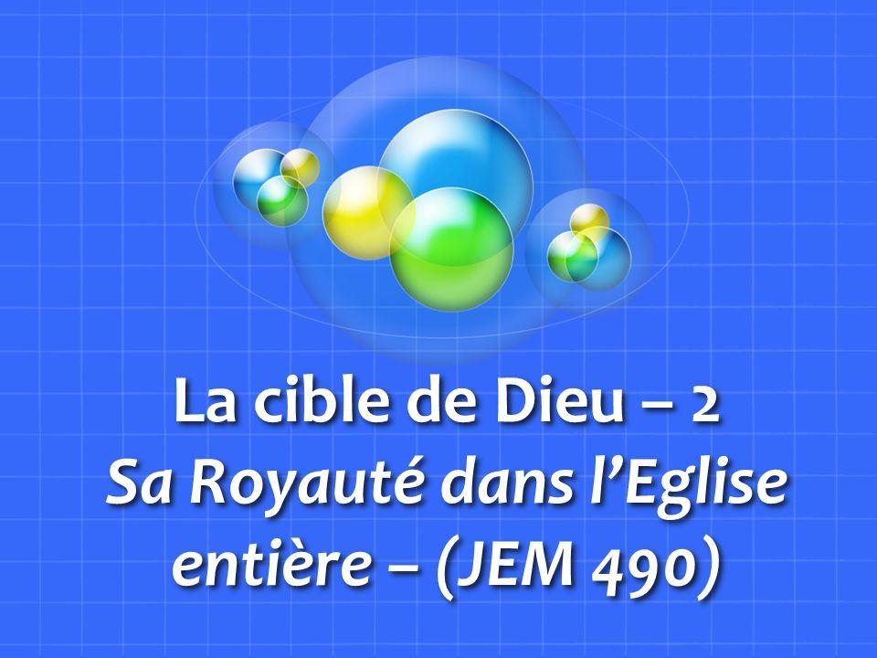 La cible de Dieu – 2 Sa Royauté dans l'Eglise entière – (JEM 490)