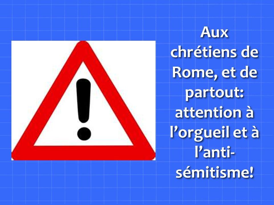 Aux chrétiens de Rome, et de partout: attention à l'orgueil et à l'anti-sémitisme!