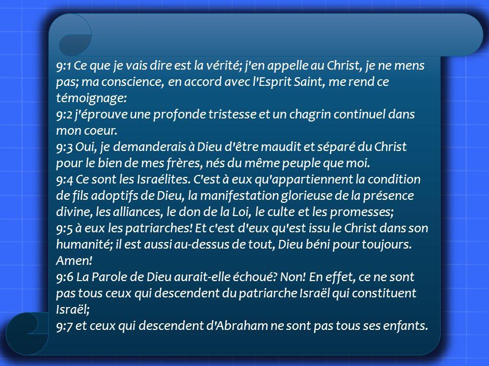 9:1 Ce que je vais dire est la vérité; j en appelle au Christ, je ne mens pas; ma conscience, en accord avec l Esprit Saint, me rend ce témoignage: