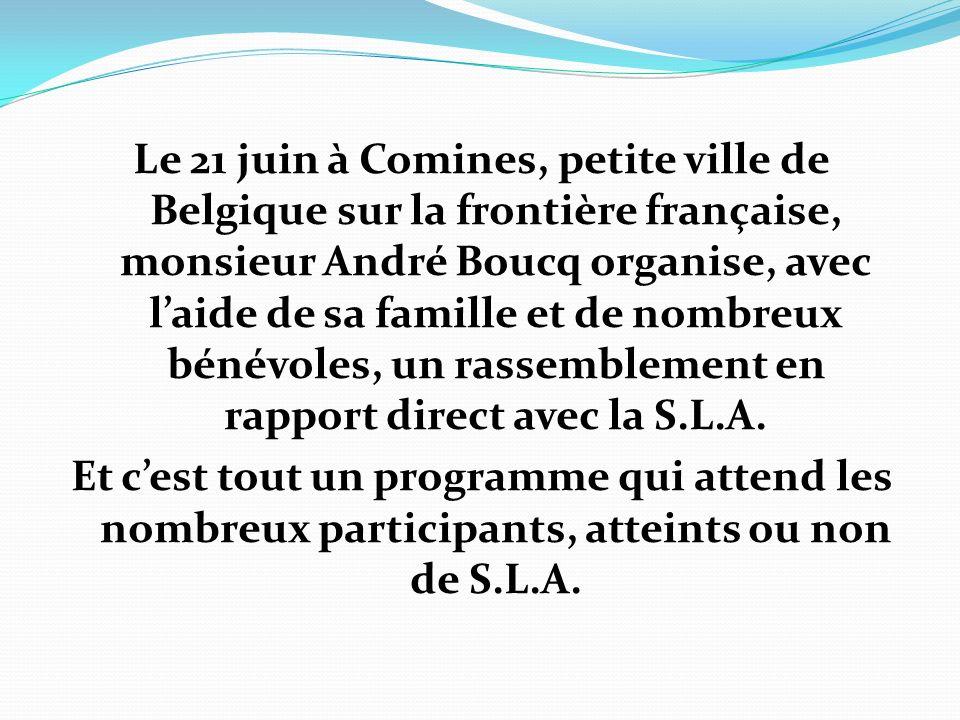 Le 21 juin à Comines, petite ville de Belgique sur la frontière française, monsieur André Boucq organise, avec l'aide de sa famille et de nombreux bénévoles, un rassemblement en rapport direct avec la S.L.A.