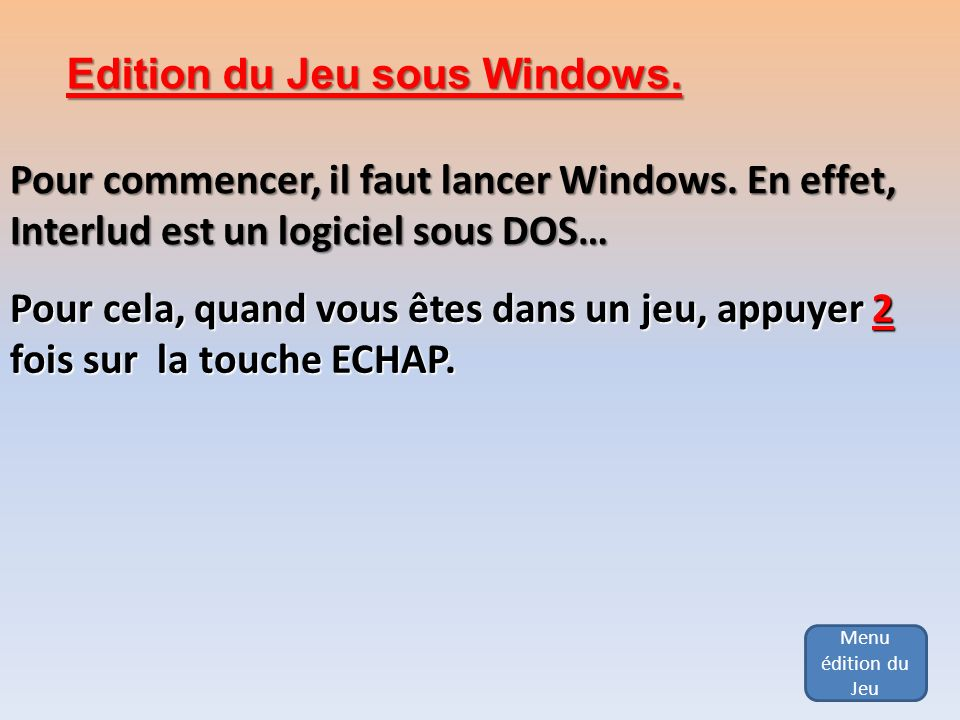Edition du Jeu sous Windows.