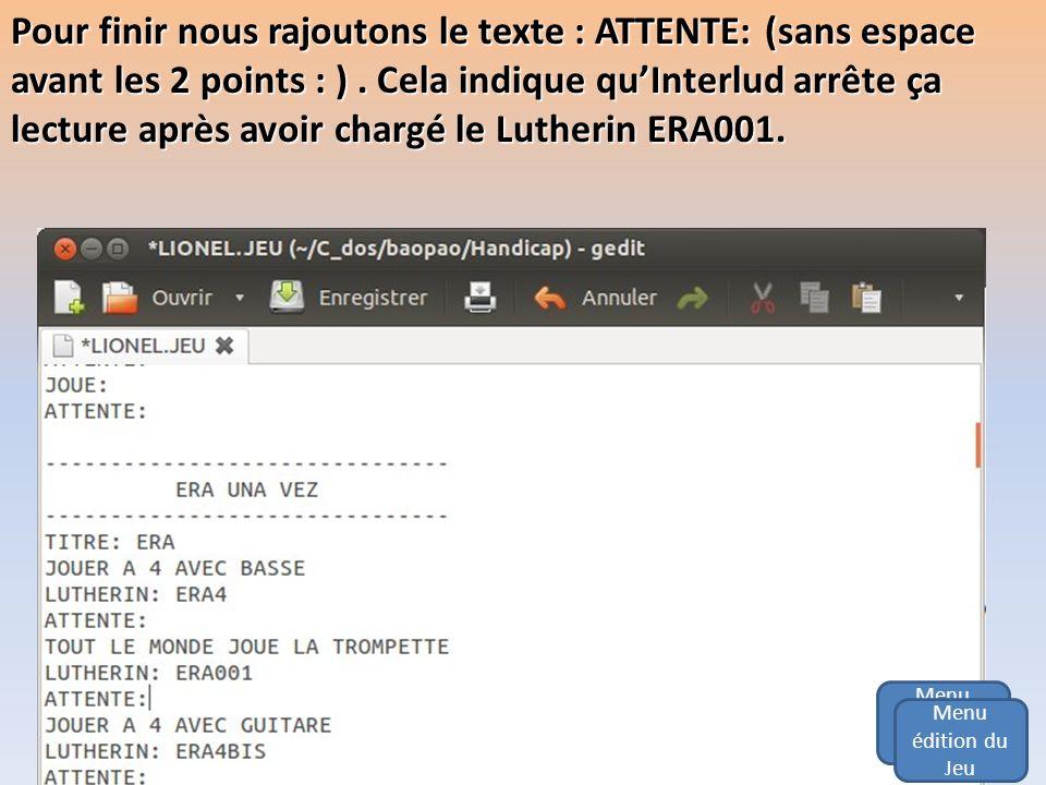 Pour finir nous rajoutons le texte : ATTENTE: (sans espace avant les 2 points : ) . Cela indique qu'Interlud arrête ça lecture après avoir chargé le Lutherin ERA001.