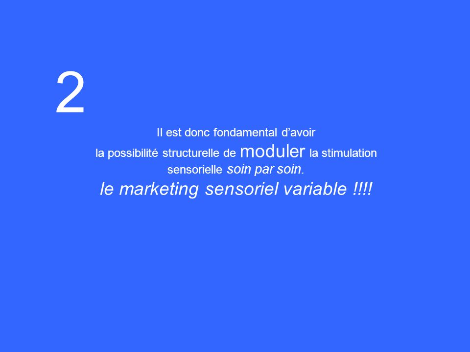 2 le marketing sensoriel variable !!!! Il est donc fondamental d'avoir