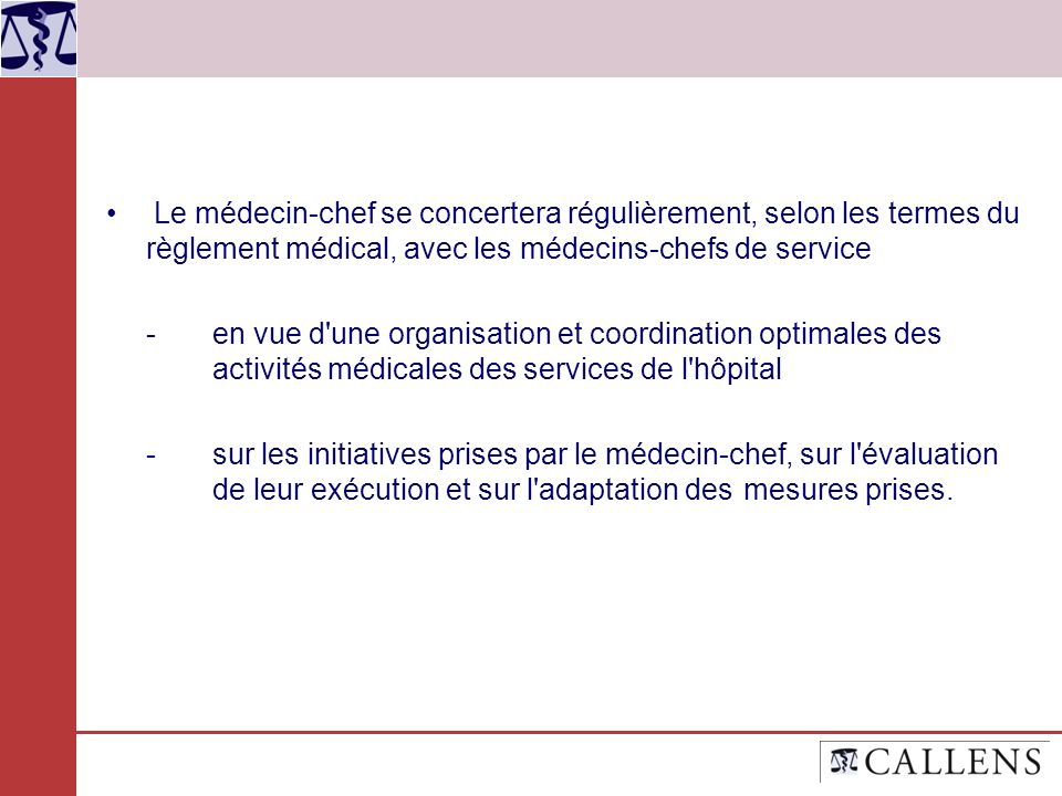 Le médecin-chef se concertera régulièrement, selon les termes du règlement médical, avec les médecins-chefs de service