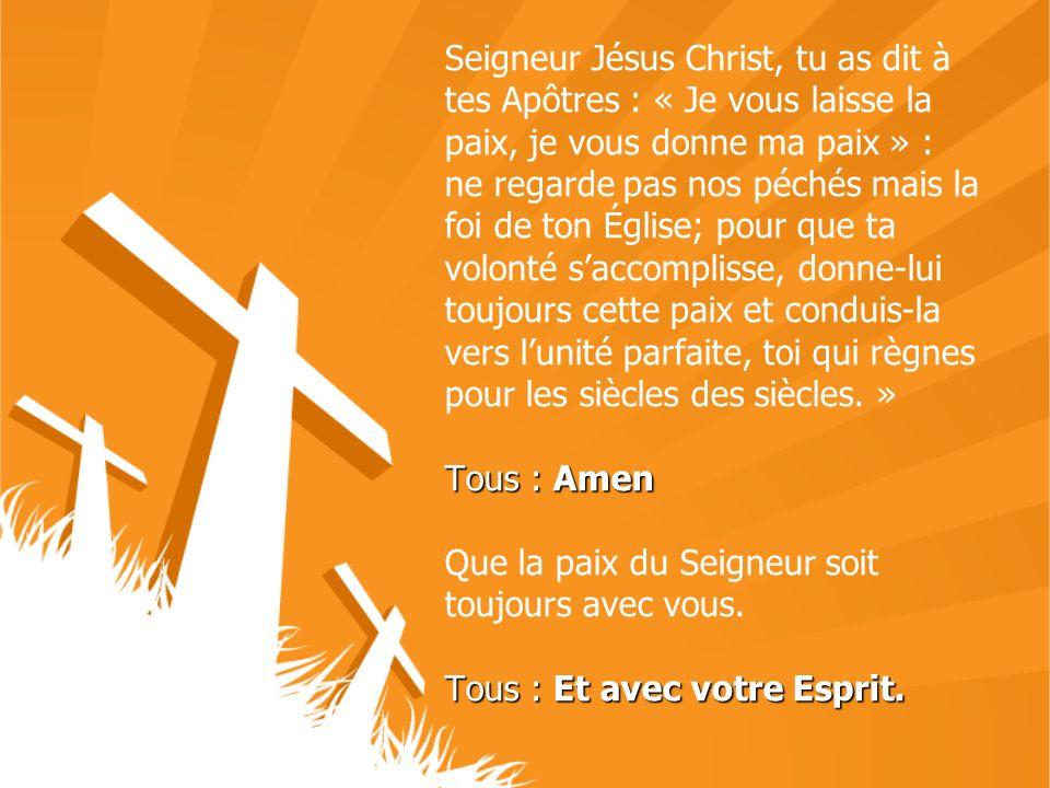 Seigneur Jésus Christ, tu as dit à tes Apôtres : « Je vous laisse la paix, je vous donne ma paix » :