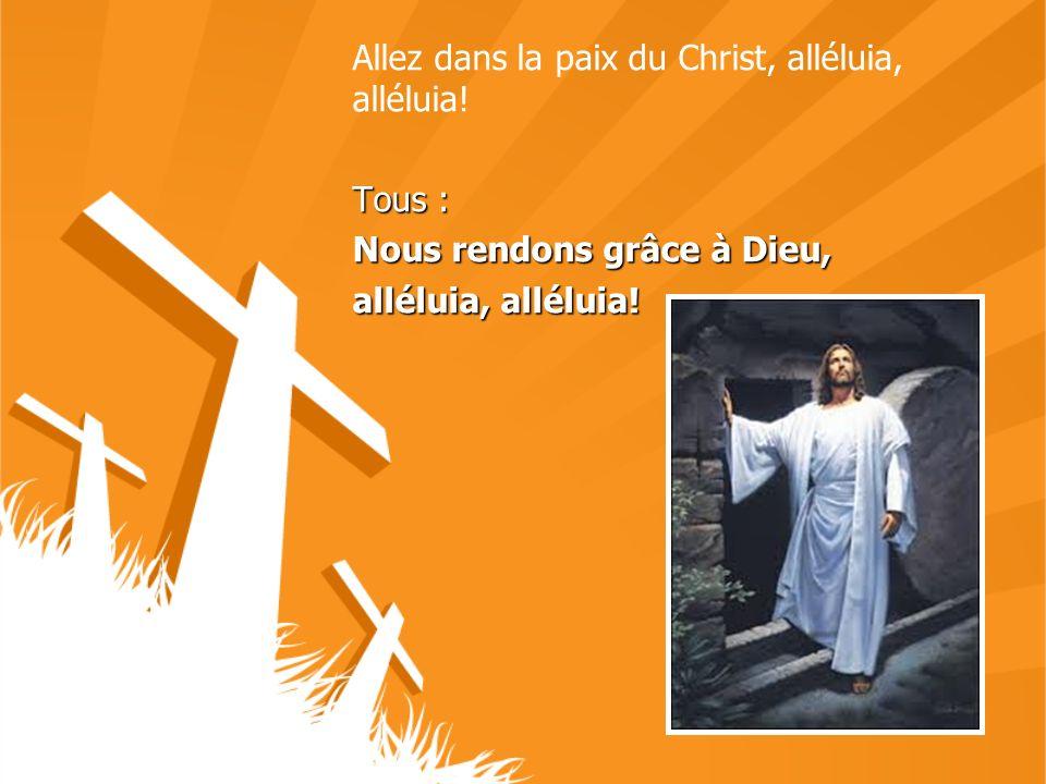 Allez dans la paix du Christ, alléluia, alléluia!