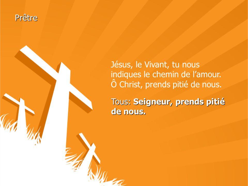 Prêtre Jésus, le Vivant, tu nous indiques le chemin de l'amour.