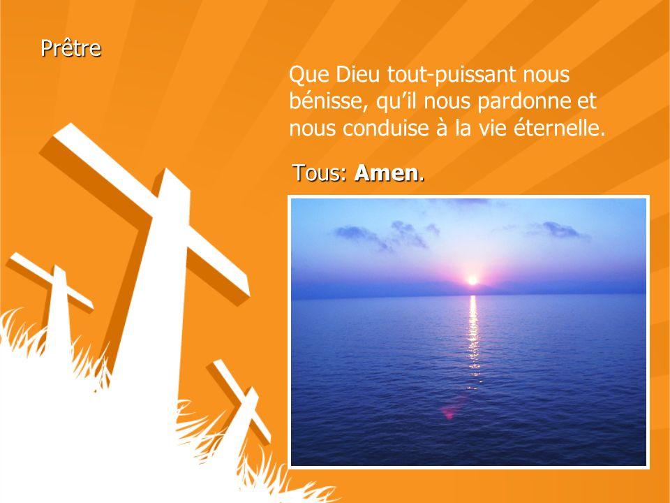 Prêtre Que Dieu tout-puissant nous bénisse, qu'il nous pardonne et nous conduise à la vie éternelle.