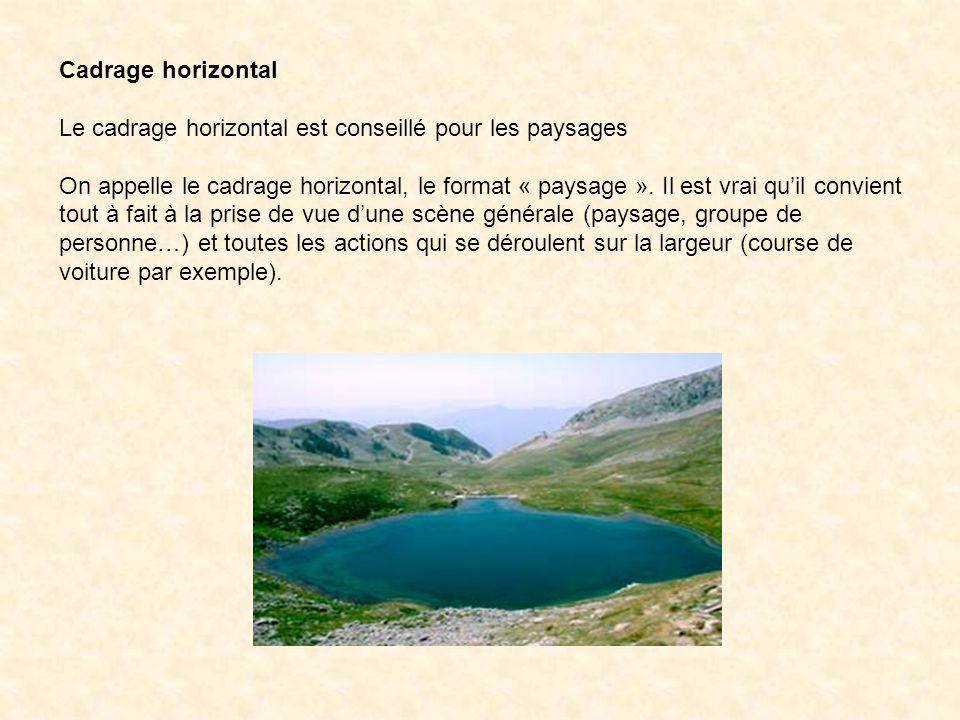 Cadrage horizontal Le cadrage horizontal est conseillé pour les paysages.