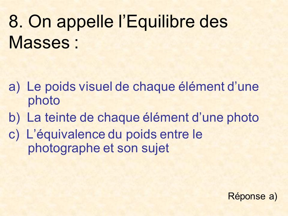 8. On appelle l'Equilibre des Masses :
