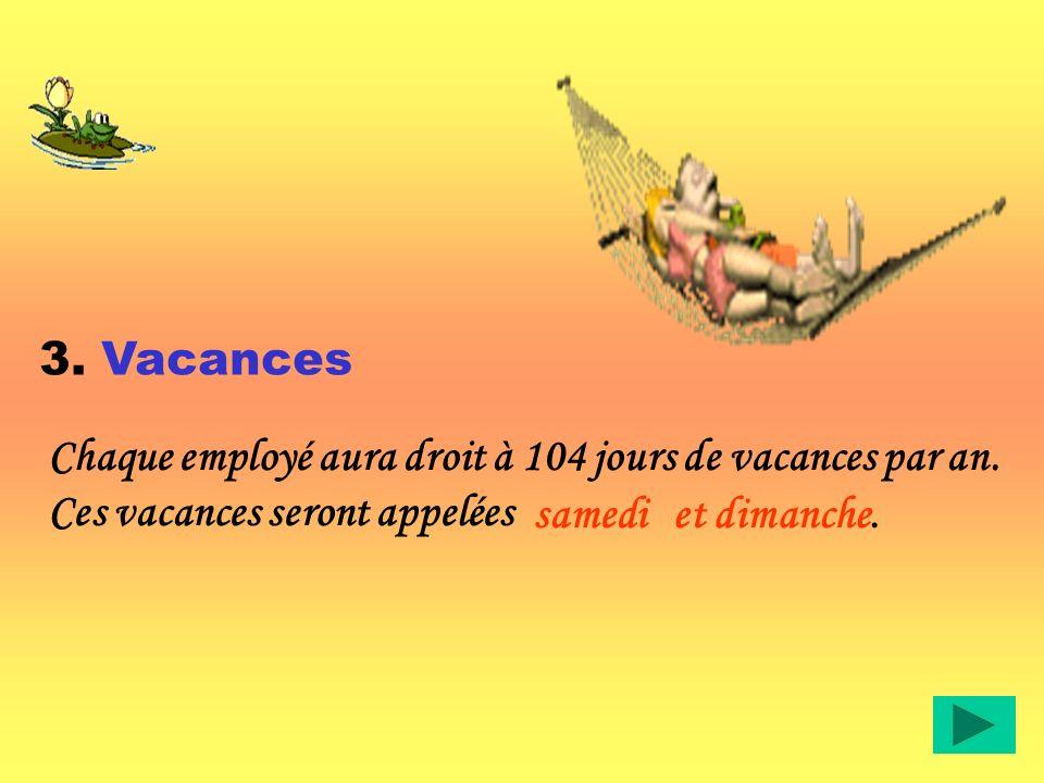 3. Vacances Chaque employé aura droit à 104 jours de vacances par an. Ces vacances seront appelées.