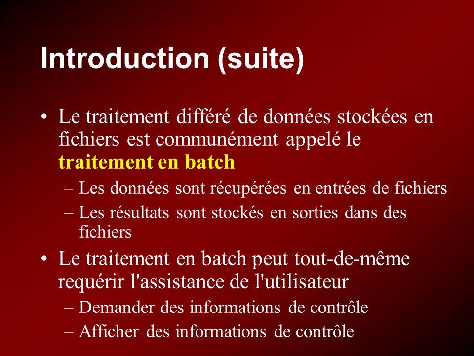 Introduction (suite) Le traitement différé de données stockées en fichiers est communément appelé le traitement en batch.