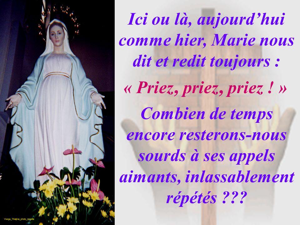 Ici ou là, aujourd'hui comme hier, Marie nous dit et redit toujours :