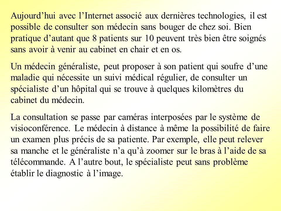 Aujourd'hui avec l'Internet associé aux dernières technologies, il est possible de consulter son médecin sans bouger de chez soi. Bien pratique d'autant que 8 patients sur 10 peuvent très bien être soignés sans avoir à venir au cabinet en chair et en os.