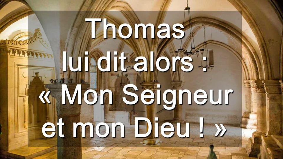 Thomas lui dit alors : « Mon Seigneur et mon Dieu ! »
