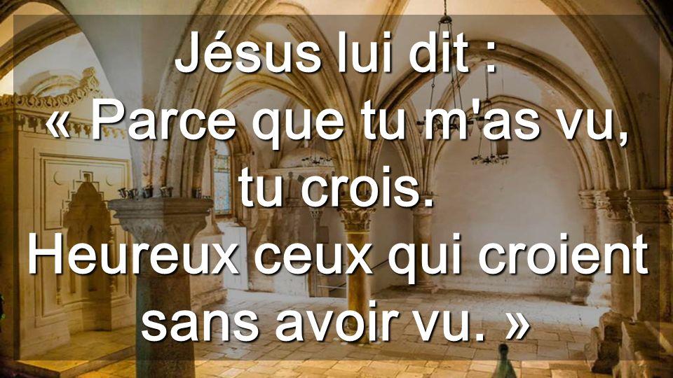 Jésus lui dit : « Parce que tu m as vu, tu crois