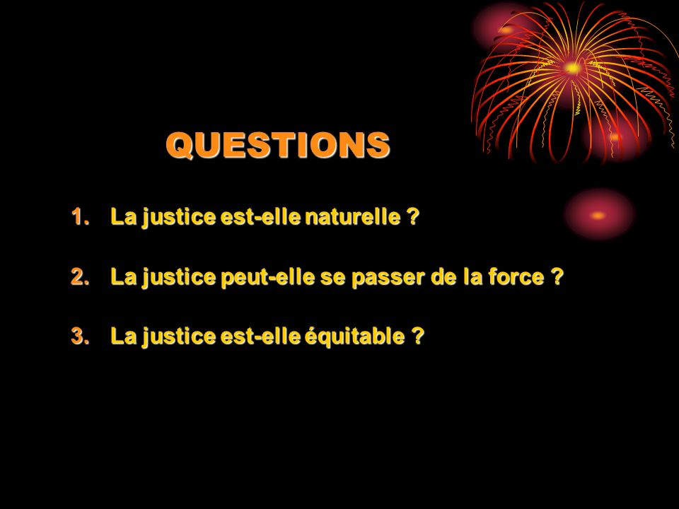 QUESTIONS La justice est-elle naturelle
