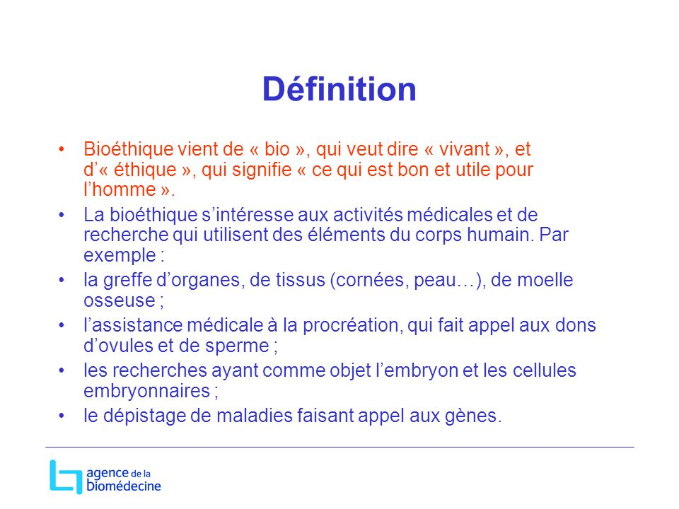 Définition Bioéthique vient de « bio », qui veut dire « vivant », et d'« éthique », qui signifie « ce qui est bon et utile pour l'homme ».