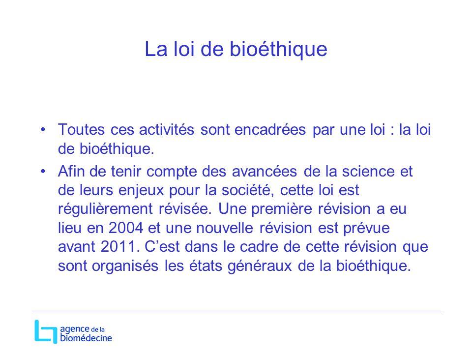 La loi de bioéthique Toutes ces activités sont encadrées par une loi : la loi de bioéthique.