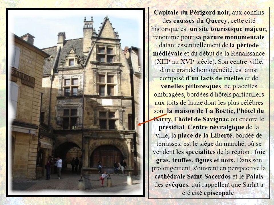 Capitale du Périgord noir, aux confins des causses du Quercy, cette cité historique est un site touristique majeur, renommé pour sa parure monumentale datant essentiellement de la période médiévale et du début de la Renaissance (XIIIe au XVIe siècle).
