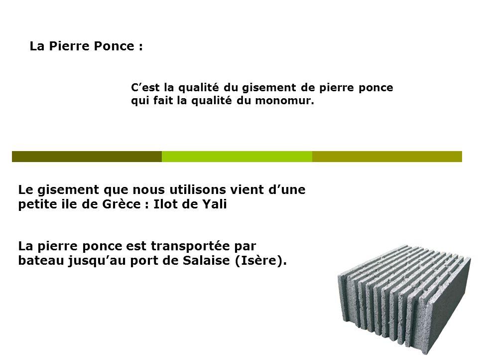La Pierre Ponce : C'est la qualité du gisement de pierre ponce qui fait la qualité du monomur.
