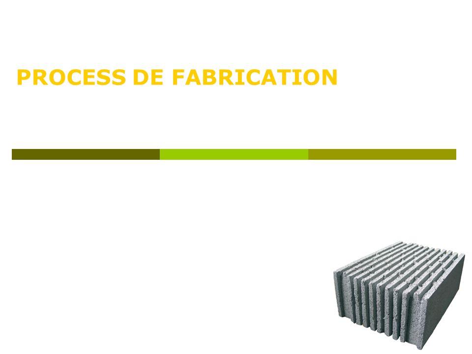 PROCESS DE FABRICATION
