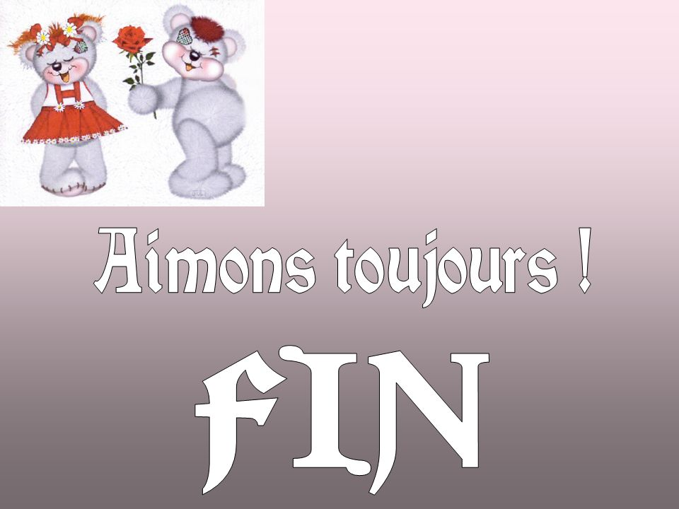 Aimons toujours ! FIN