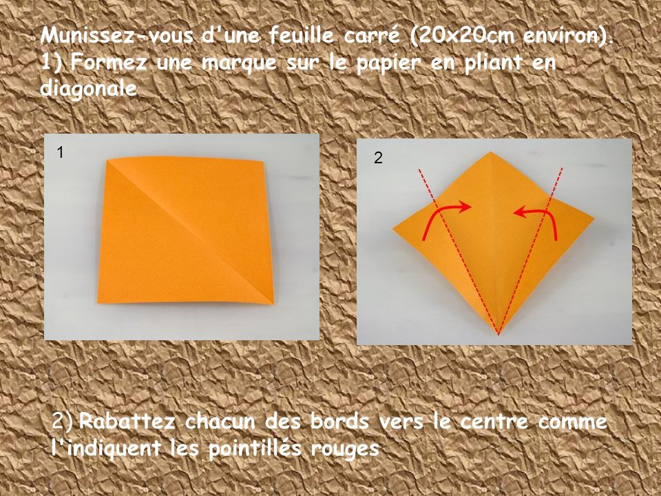 Munissez-vous d une feuille carré (20x20cm environ)