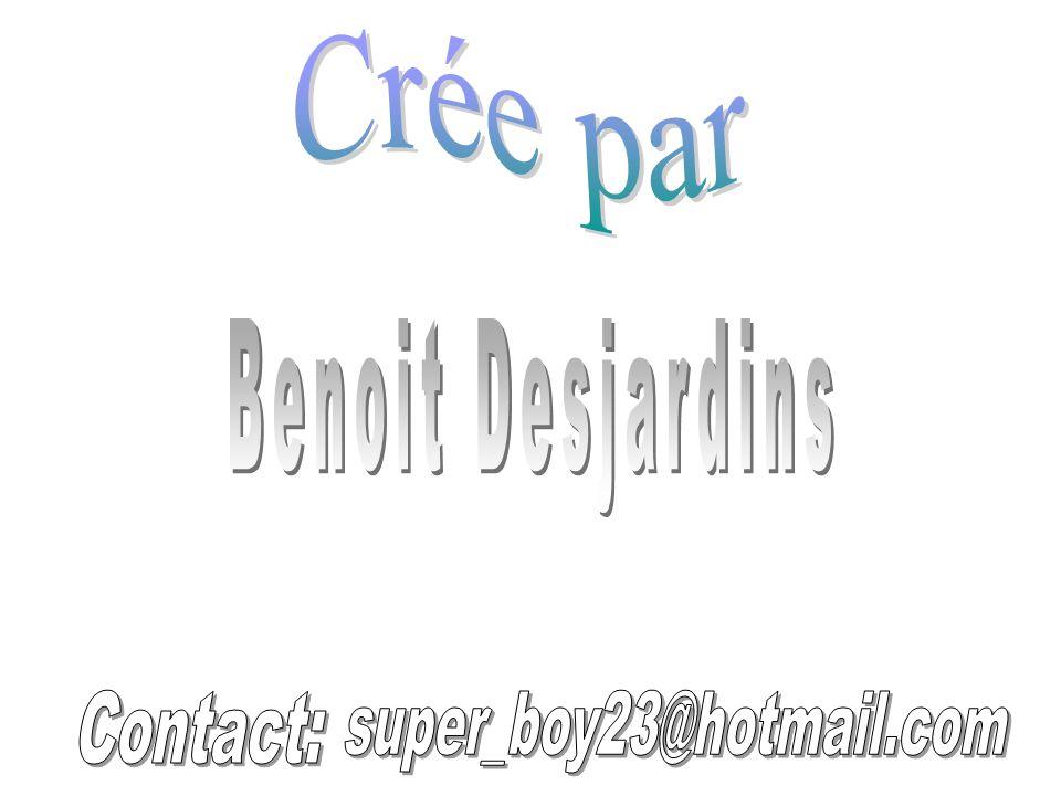 Crée par Benoit Desjardins Contact: super_boy23@hotmail.com