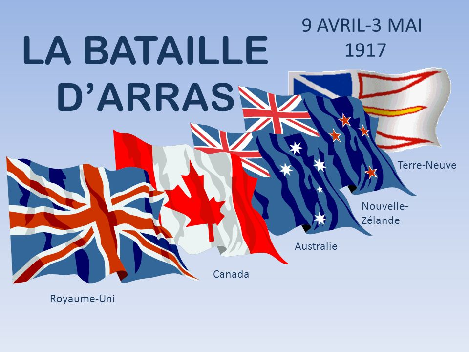LA BATAILLE D'ARRAS 9 AVRIL-3 MAI 1917 Terre-Neuve Nouvelle-Zélande