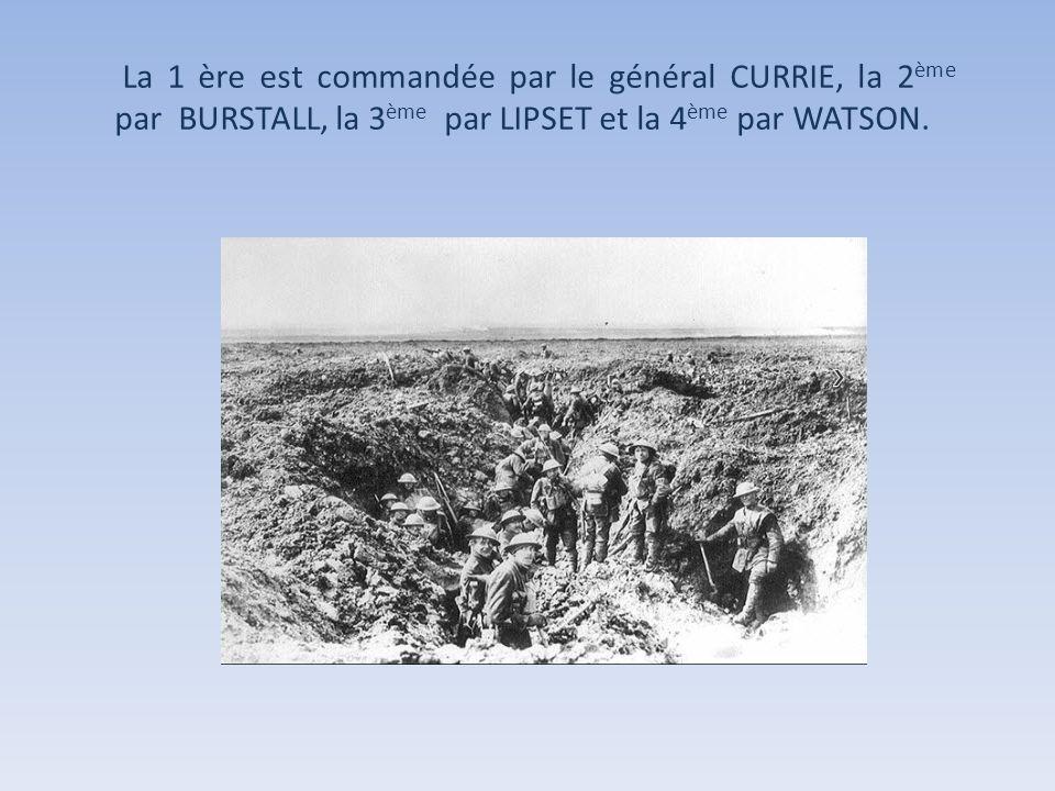 La 1 ère est commandée par le général CURRIE, la 2ème par BURSTALL, la 3ème par LIPSET et la 4ème par WATSON.