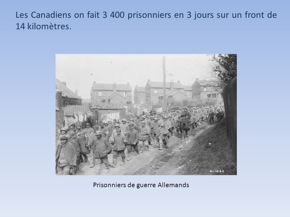 Les Canadiens on fait 3 400 prisonniers en 3 jours sur un front de 14 kilomètres.