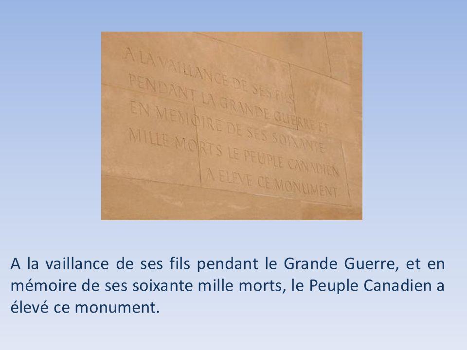 A la vaillance de ses fils pendant le Grande Guerre, et en mémoire de ses soixante mille morts, le Peuple Canadien a élevé ce monument.