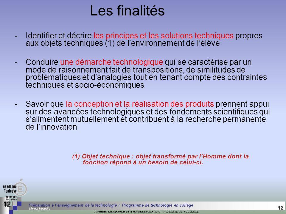 Les finalités Identifier et décrire les principes et les solutions techniques propres aux objets techniques (1) de l'environnement de l'élève.