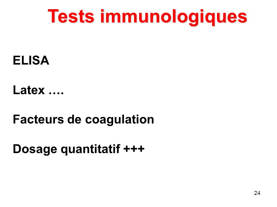 Tests immunologiques ELISA Latex …. Facteurs de coagulation