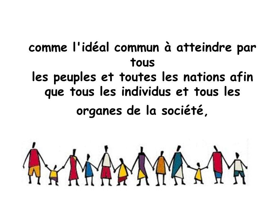 comme l idéal commun à atteindre par tous les peuples et toutes les nations afin que tous les individus et tous les organes de la société,
