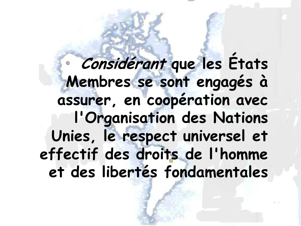 Considérant que les États Membres se sont engagés à assurer, en coopération avec l Organisation des Nations Unies, le respect universel et effectif des droits de l homme et des libertés fondamentales