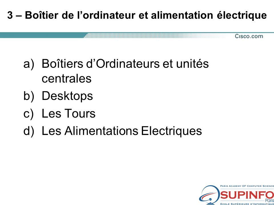 3 – Boîtier de l'ordinateur et alimentation électrique