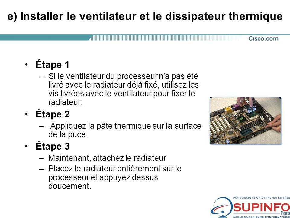 e) Installer le ventilateur et le dissipateur thermique