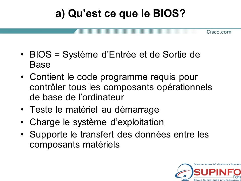 a) Qu'est ce que le BIOS BIOS = Système d'Entrée et de Sortie de Base