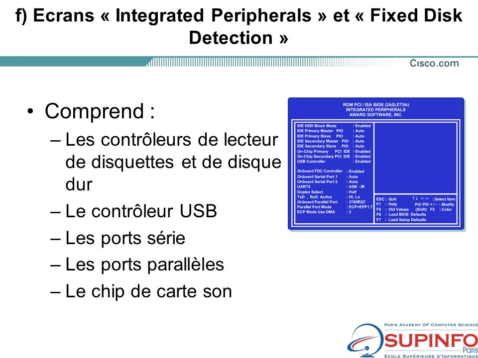 f) Ecrans « Integrated Peripherals » et « Fixed Disk Detection »