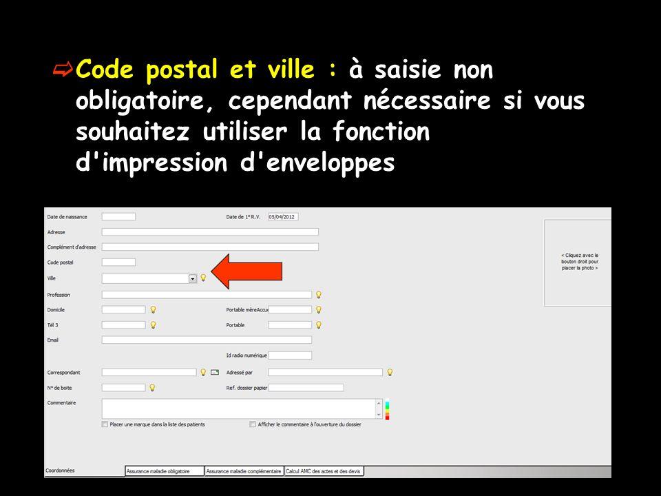 Code postal et ville : à saisie non obligatoire, cependant nécessaire si vous souhaitez utiliser la fonction d impression d enveloppes