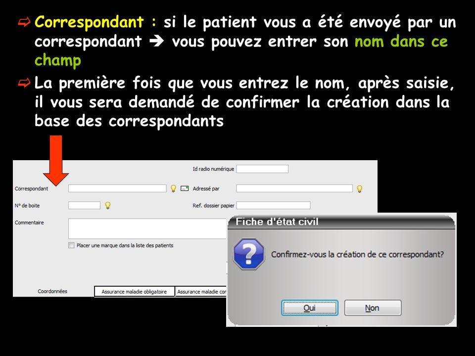 Correspondant : si le patient vous a été envoyé par un correspondant  vous pouvez entrer son nom dans ce champ