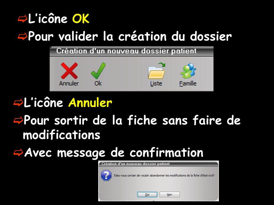 L'icône OK Pour valider la création du dossier. L'icône Annuler. Pour sortir de la fiche sans faire de modifications.